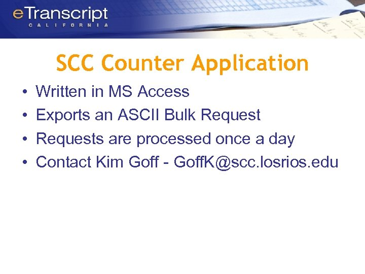 SCC Counter Application • • Written in MS Access Exports an ASCII Bulk Requests