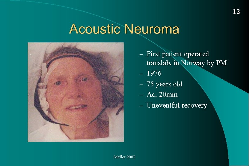 12 Acoustic Neuroma – First patient operated – – Møller-2002 translab. in Norway by