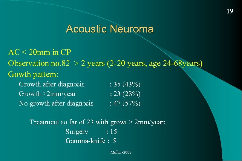 19 Acoustic Neuroma AC < 20 mm in CP Observation no. 82 > 2