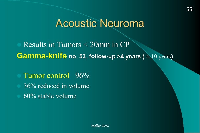 22 Acoustic Neuroma l Results in Tumors < 20 mm in CP Gamma-knife no.