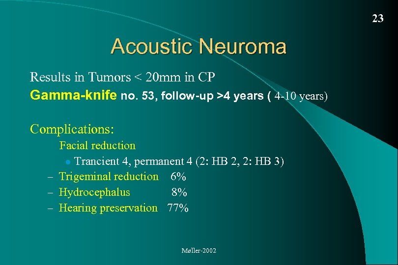23 Acoustic Neuroma Results in Tumors < 20 mm in CP Gamma-knife no. 53,