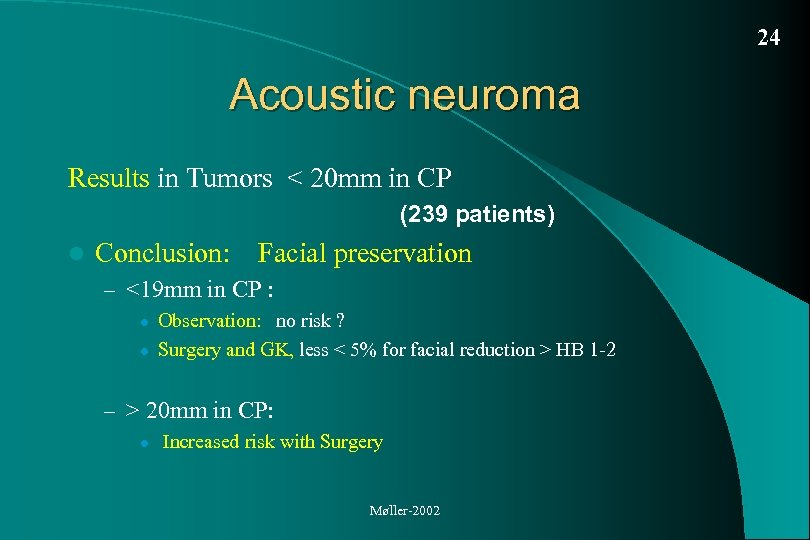 24 Acoustic neuroma Results in Tumors < 20 mm in CP (239 patients) l