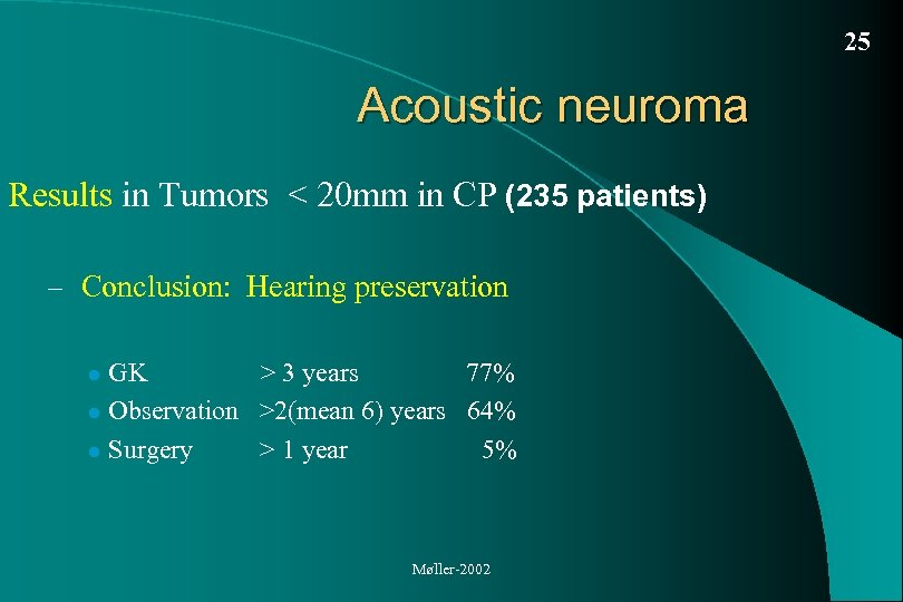 25 Acoustic neuroma Results in Tumors < 20 mm in CP (235 patients) –