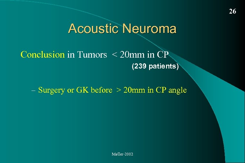 26 Acoustic Neuroma Conclusion in Tumors < 20 mm in CP (239 patients) –