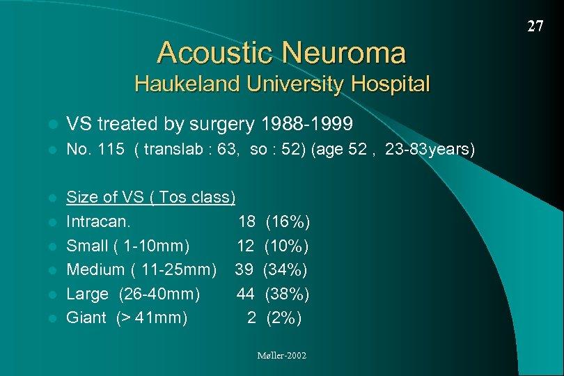 27 Acoustic Neuroma Haukeland University Hospital l VS treated by surgery 1988 -1999 l