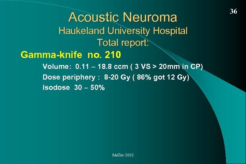 Acoustic Neuroma Haukeland University Hospital Total report: Gamma-knife no. 210 Volume: 0. 11 –