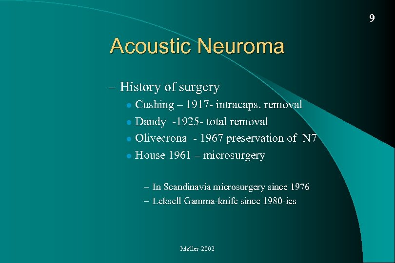 9 Acoustic Neuroma – History of surgery Cushing – 1917 - intracaps. removal l