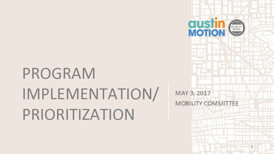 PROGRAM IMPLEMENTATION/ PRIORITIZATION MAY 3, 2017 MOBILITY COMMITTEE 1