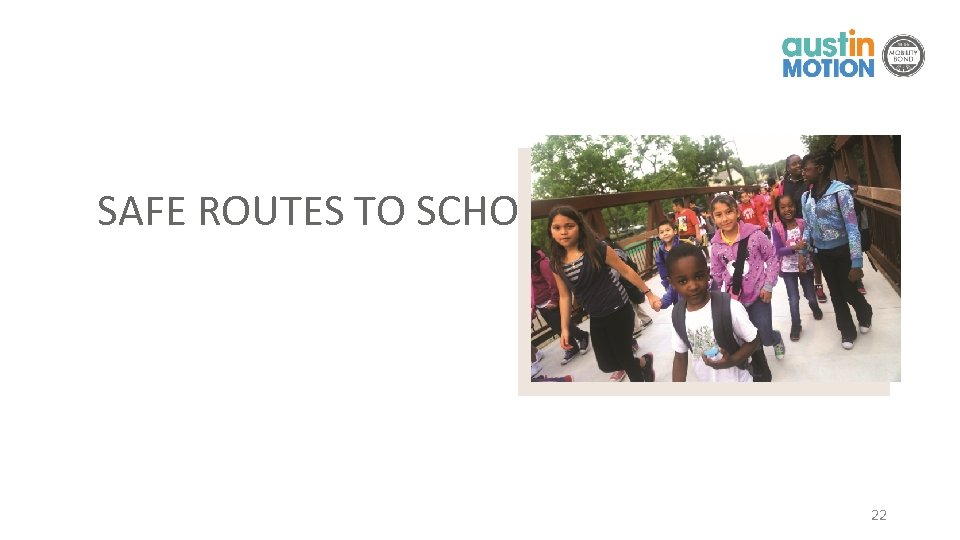 SAFE ROUTES TO SCHOOL 22