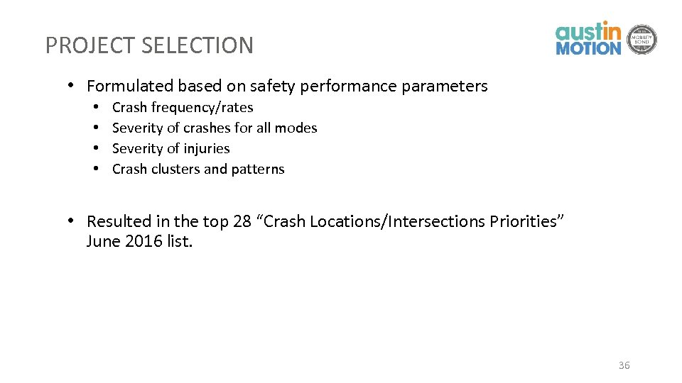 PROJECT SELECTION • Formulated based on safety performance parameters • • Crash frequency/rates Severity