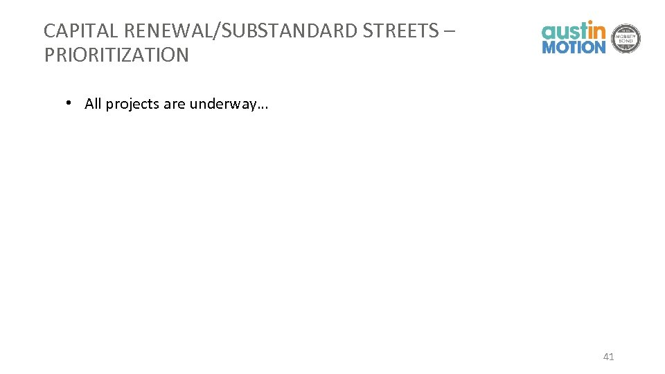 CAPITAL RENEWAL/SUBSTANDARD STREETS – PRIORITIZATION • All projects are underway… 41
