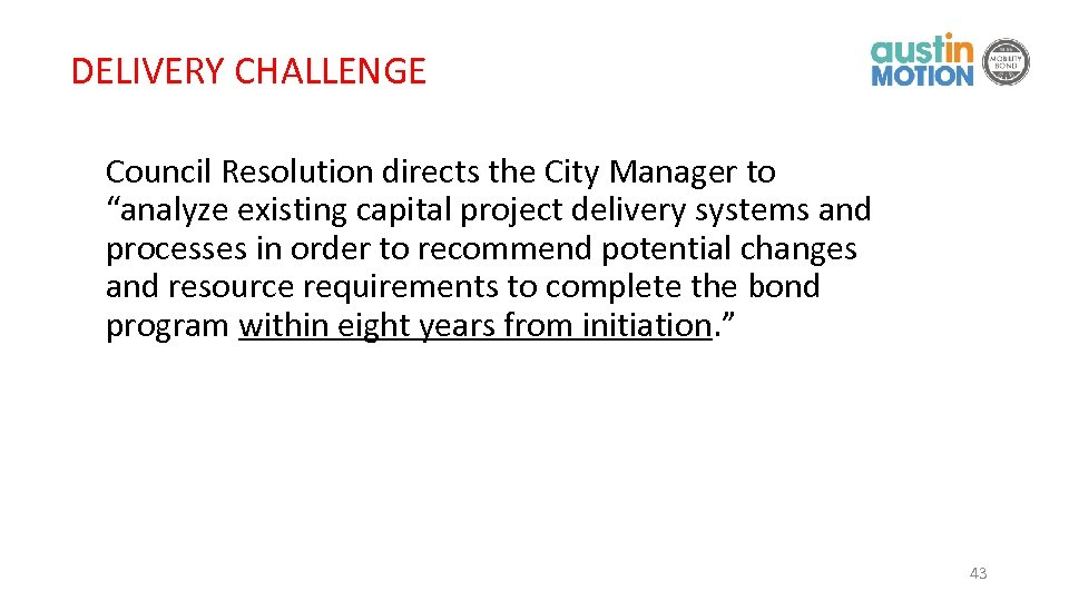 "DELIVERY CHALLENGE Council Resolution directs the City Manager to ""analyze existing capital project delivery"