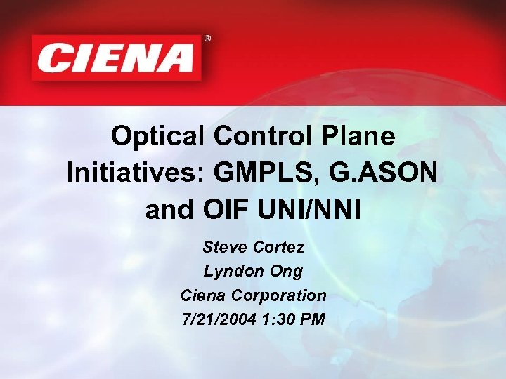 Optical Control Plane Initiatives: GMPLS, G. ASON and OIF UNI/NNI Steve Cortez Lyndon Ong