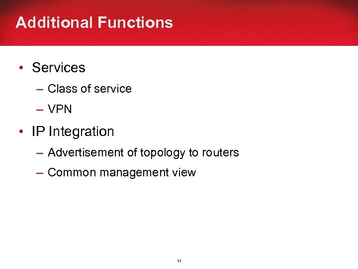 Additional Functions • Services – Class of service – VPN • IP Integration –
