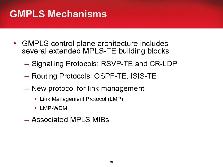 GMPLS Mechanisms • GMPLS control plane architecture includes several extended MPLS-TE building blocks –