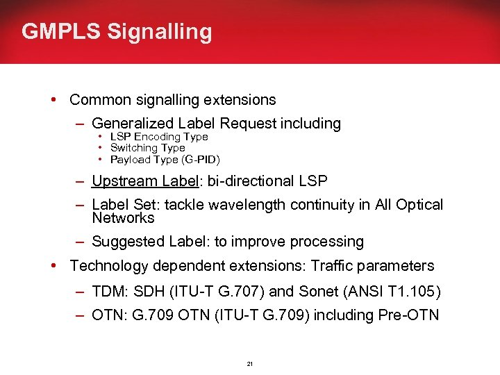 GMPLS Signalling • Common signalling extensions – Generalized Label Request including • LSP Encoding