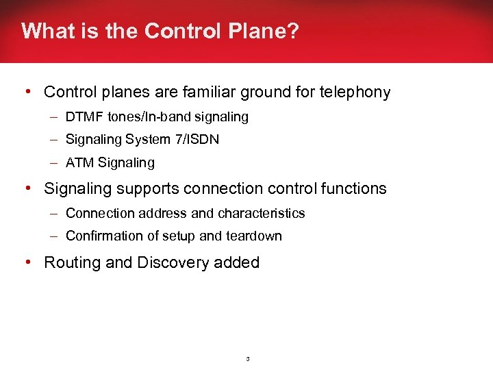 What is the Control Plane? • Control planes are familiar ground for telephony –