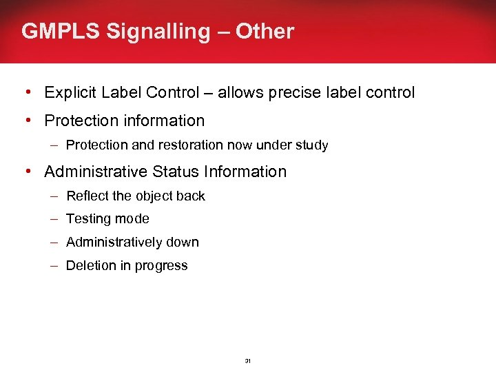GMPLS Signalling – Other • Explicit Label Control – allows precise label control •