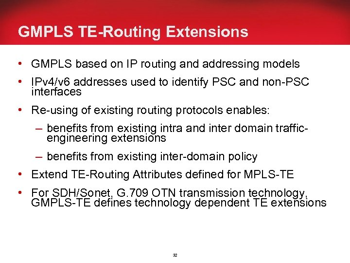 GMPLS TE-Routing Extensions • GMPLS based on IP routing and addressing models • IPv