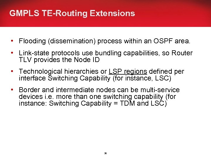 GMPLS TE-Routing Extensions • Flooding (dissemination) process within an OSPF area. • Link-state protocols