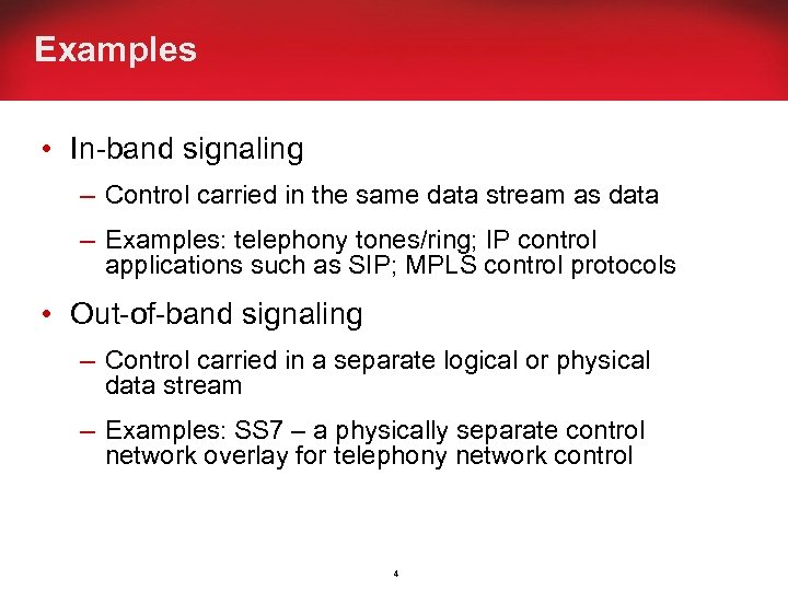 Examples • In-band signaling – Control carried in the same data stream as data