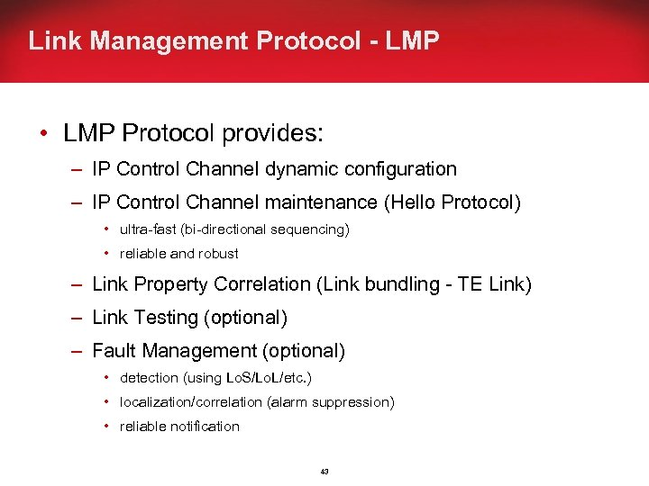 Link Management Protocol - LMP • LMP Protocol provides: – IP Control Channel dynamic