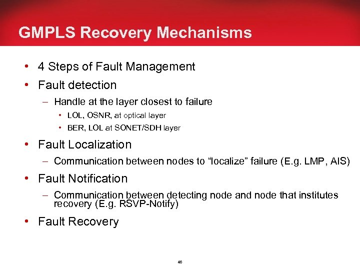 GMPLS Recovery Mechanisms • 4 Steps of Fault Management • Fault detection – Handle