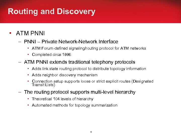 Routing and Discovery • ATM PNNI – Private Network-Network Interface • ATM Forum-defined signaling/routing