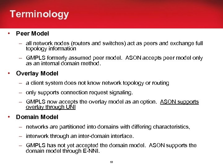 Terminology • Peer Model – all network nodes (routers and switches) act as peers