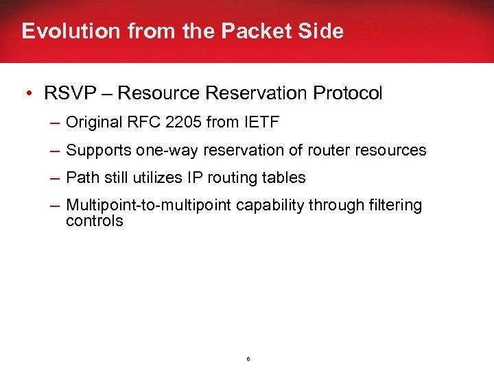 Evolution from the Packet Side • RSVP – Resource Reservation Protocol – Original RFC