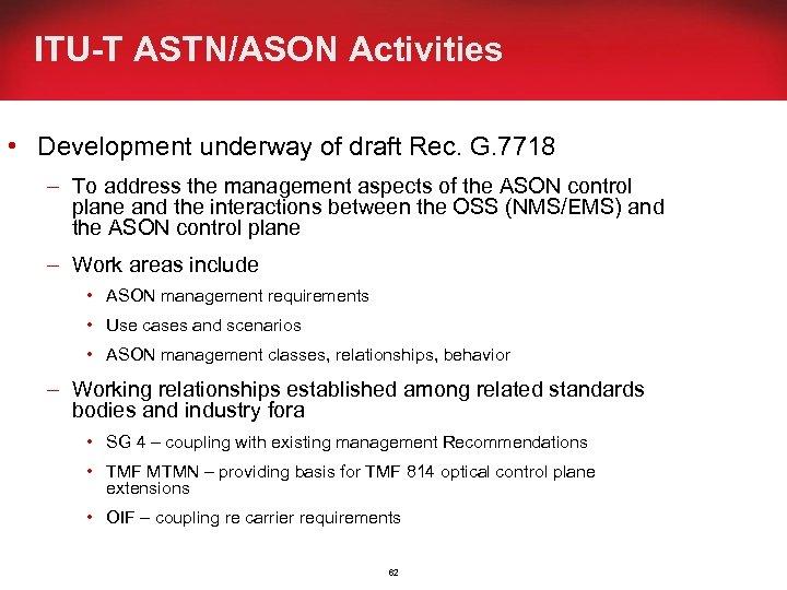 ITU-T ASTN/ASON Activities • Development underway of draft Rec. G. 7718 – To address