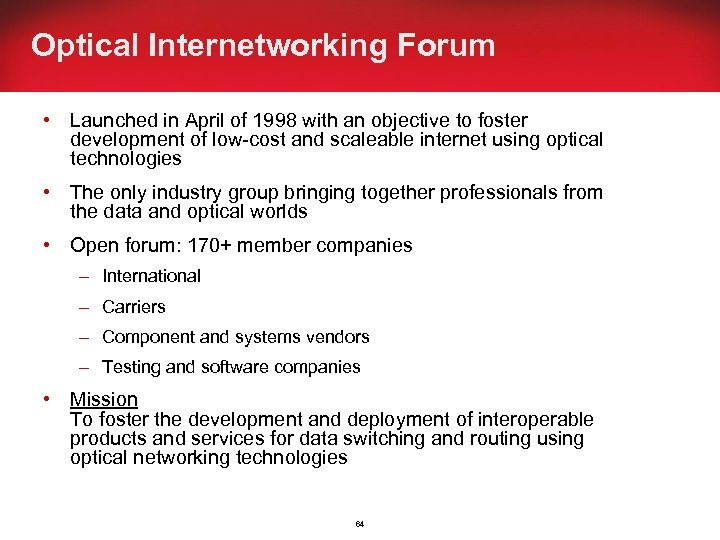 Optical Internetworking Forum • Launched in April of 1998 with an objective to foster