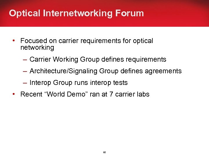Optical Internetworking Forum • Focused on carrier requirements for optical networking – Carrier Working
