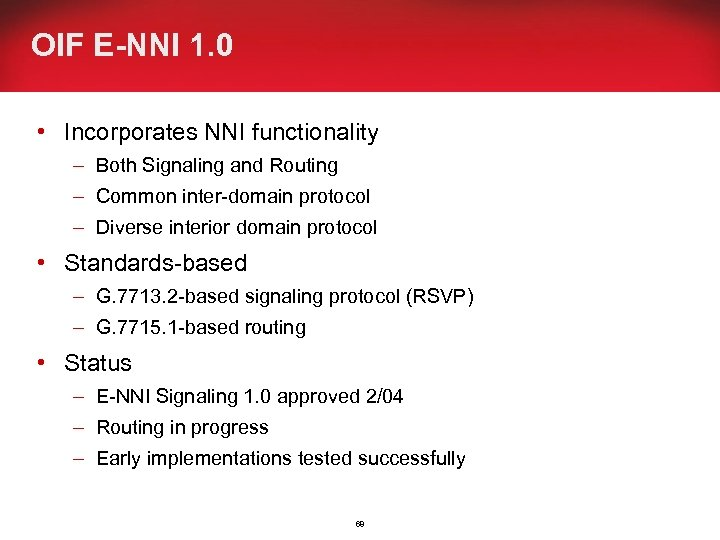OIF E-NNI 1. 0 • Incorporates NNI functionality – Both Signaling and Routing –