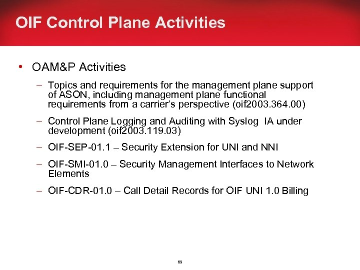 OIF Control Plane Activities • OAM&P Activities – Topics and requirements for the management