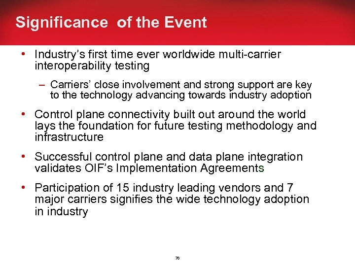 Significance of the Event • Industry's first time ever worldwide multi-carrier interoperability testing –