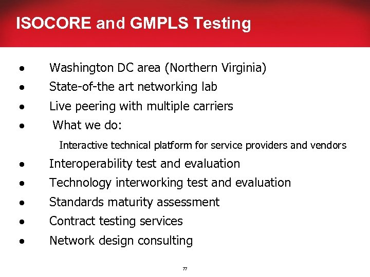 ISOCORE and GMPLS Testing · Washington DC area (Northern Virginia) · State-of-the art networking