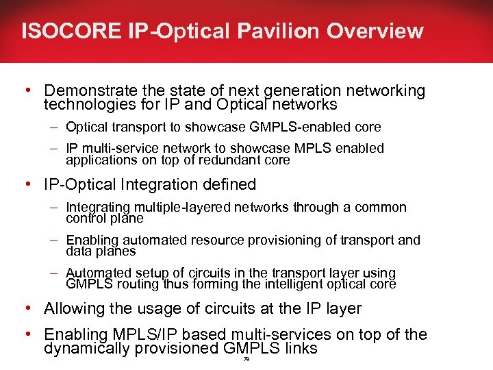 ISOCORE IP-Optical Pavilion Overview • Demonstrate the state of next generation networking technologies for