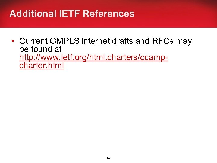 Additional IETF References • Current GMPLS internet drafts and RFCs may be found at