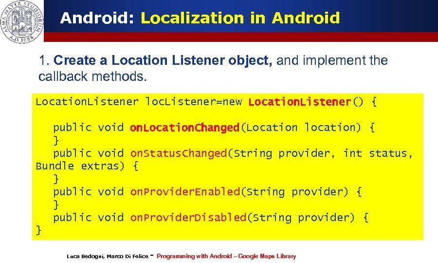 Android: Localization in Android 1. Create a Location Listener object, and implement the callback