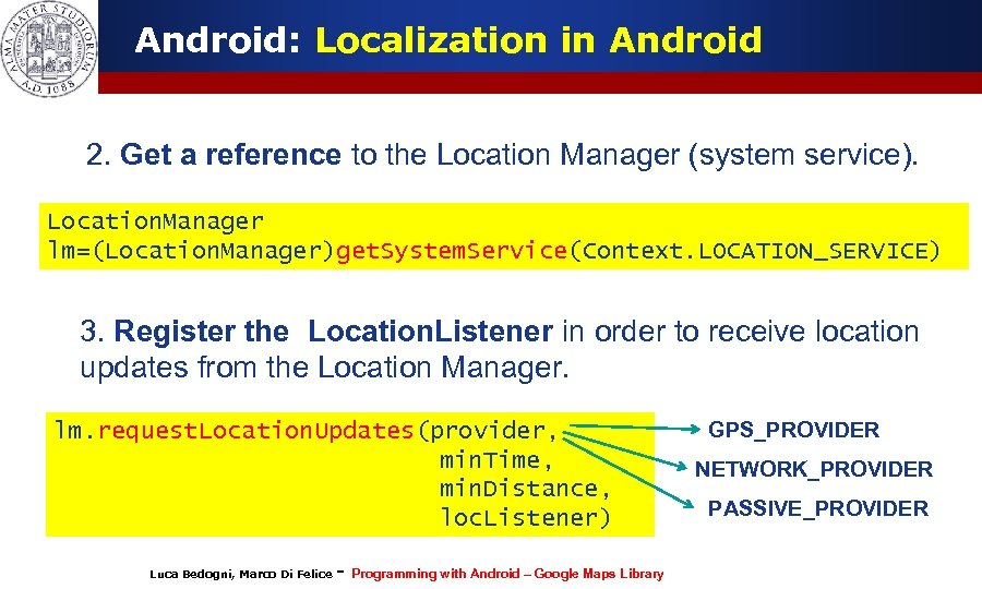 Android: Localization in Android 2. Get a reference to the Location Manager (system service).