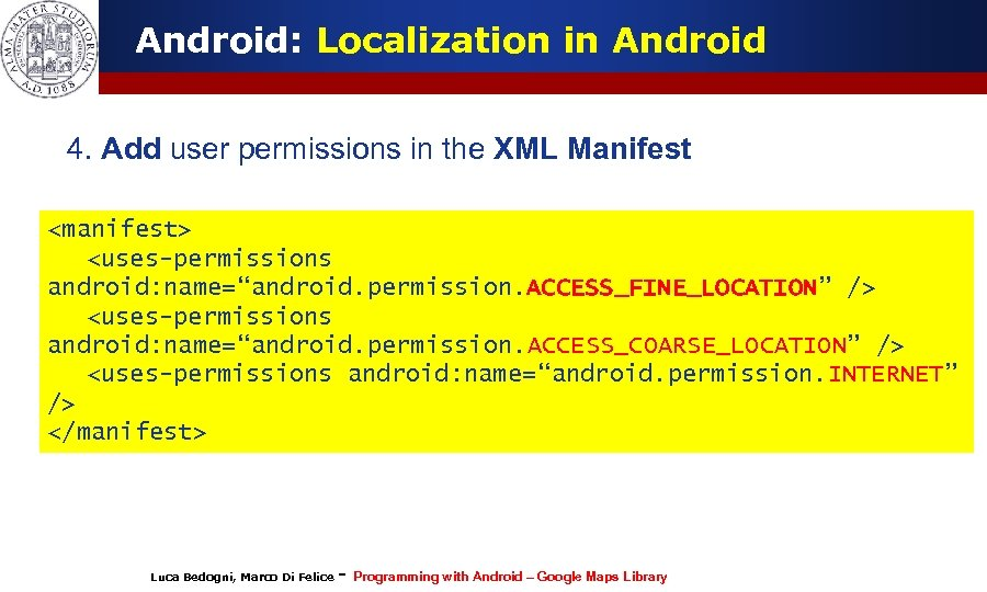 Android: Localization in Android 4. Add user permissions in the XML Manifest <manifest> <uses-permissions