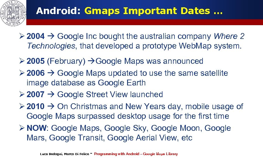 Android: Gmaps Important Dates … Ø 2004 Google Inc bought the australian company Where