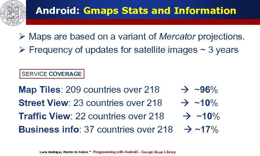 Android: Gmaps Stats and Information Ø Maps are based on a variant of Mercator