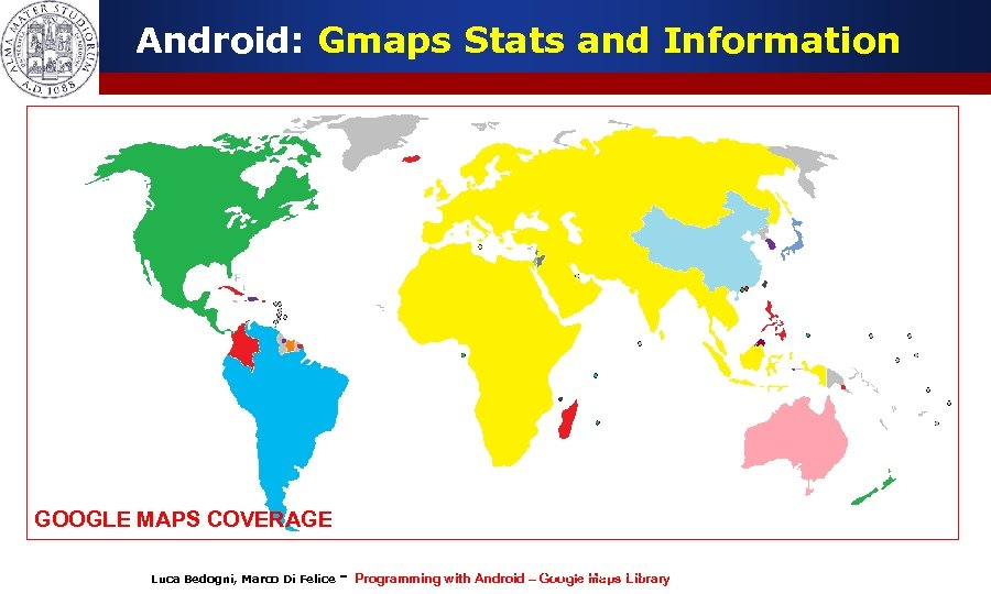 Android: Gmaps Stats and Information GOOGLE MAPS COVERAGE Luca Bedogni, Marco Di Felice -