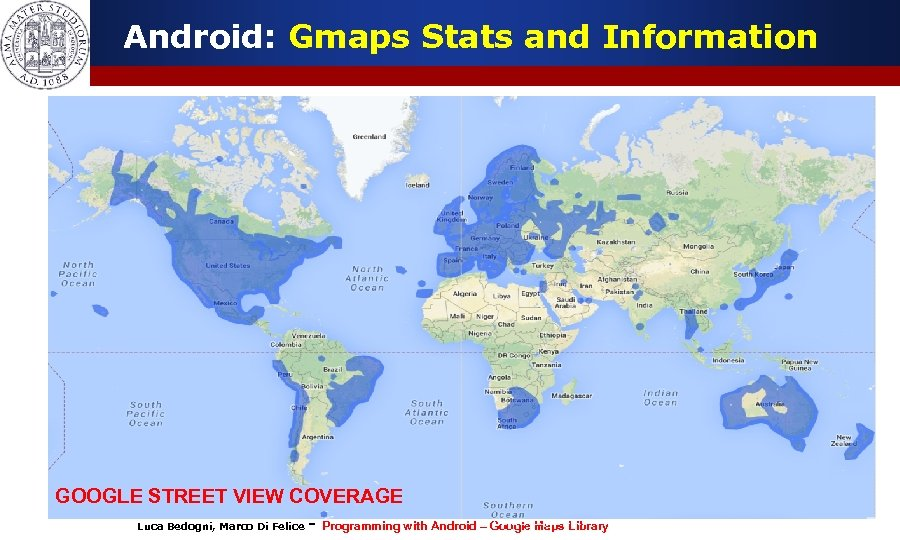 Android: Gmaps Stats and Information GOOGLE STREET VIEW COVERAGE Luca Bedogni, Marco Di Felice