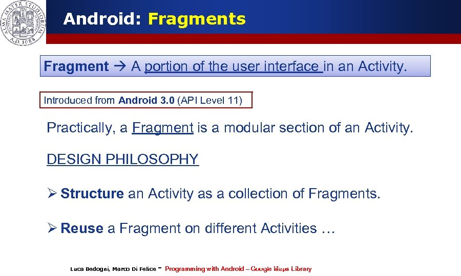 Android: Fragments Fragment A portion of the user interface in an Activity. Introduced from