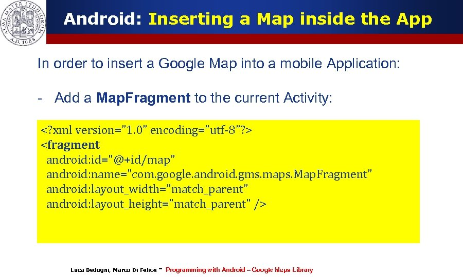 Android: Inserting a Map inside the App In order to insert a Google Map
