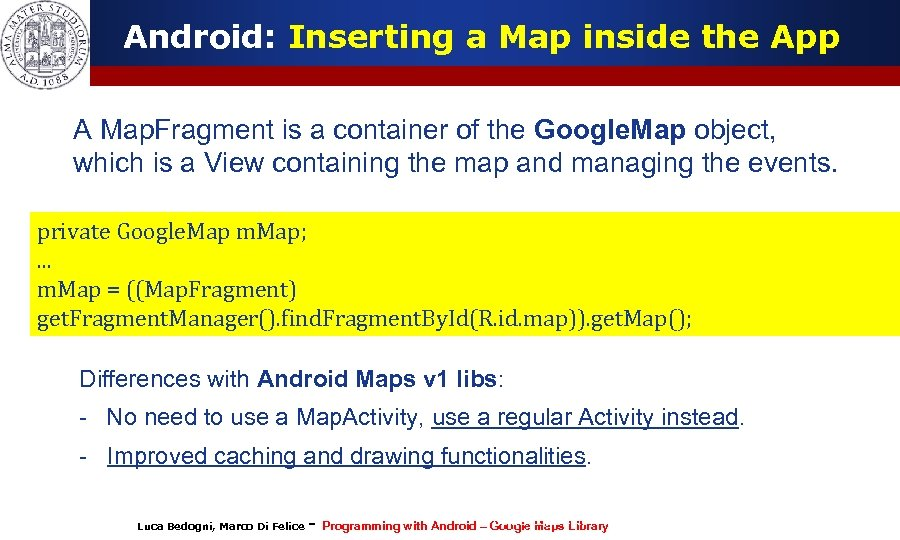 Android: Inserting a Map inside the App A Map. Fragment is a container of
