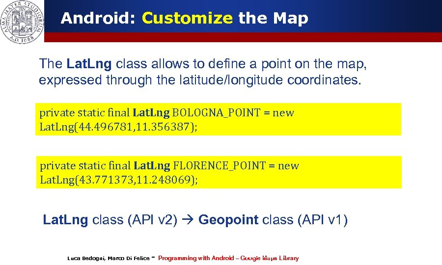 Android: Customize the Map The Lat. Lng class allows to define a point on